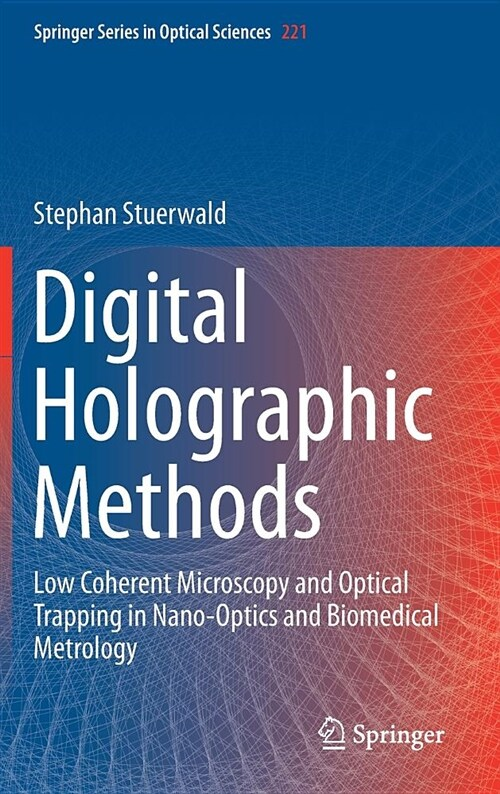 Digital Holographic Methods: Low Coherent Microscopy and Optical Trapping in Nano-Optics and Biomedical Metrology (Hardcover, 2018)