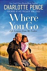 Where You Go: Life Lessons from My Father (Audio CD)