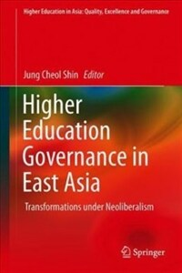 Higher education governance in East Asia : transformations under neoliberalism
