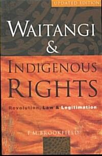 Waitangi and Indigenous Rights: Revolution, Law and Legitimation (Paperback)