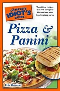 The Complete Idiots Guide to Pizza and Panini (Paperback)