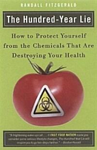 The Hundred-Year Lie: How to Protect Yourself from the Chemicals That Are Destroying Your Health (Paperback)