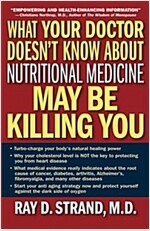 What Your Doctor Doesn't Know About Nutritional Medicine May Be Killing You (Paperback, 1st)