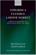 Towards a Flexible Labour Market : Labour Legislation and Regulation Since the 1990s (Paperback)