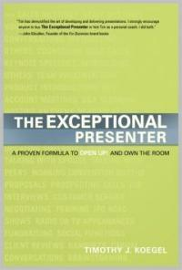 The exceptional presenter : a proven formula to open up! and own the room