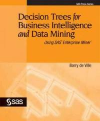 Decision trees for business intelligence and data mining : using SAS Enterprise Miner