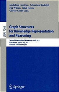 Graph Structures for Knowledge Representation and Reasoning: Second Interntional Workshop, GKR 2011, Barcelona, Spain, July 16, 2011. Revised Selected (Paperback)