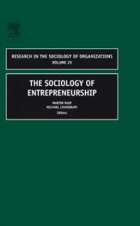 Research in the sociology of organizations. v. 25, The sociology of entrepreneurship