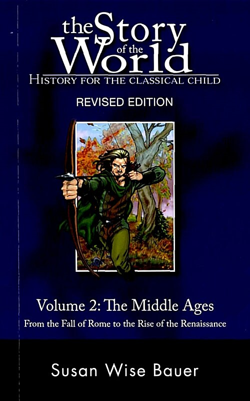 The Story of the World Vol. 2: History for the Classical Child: The Middle Ages: From the Fall of Rome to the Rise of the Renaissance (Paperback, 2, Revised)