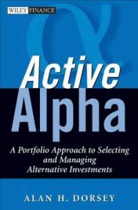 Active alpha : a portfolio approach to selecting and managing alternative investments