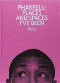 Pharrell: Places and Spaces I've Been (Hardcover)