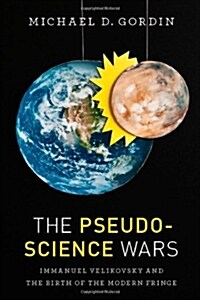 The Pseudoscience Wars: Immanuel Velikovsky and the Birth of the Modern Fringe (Hardcover)