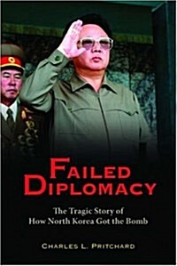 Failed Diplomacy: The Tragic Story of How North Korea Got the Bomb (Hardcover)