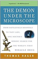 The Demon Under the Microscope: From Battlefield Hospitals to Nazi Labs, One Doctor's Heroic Search for the World's First Miracle Drug (Paperback)
