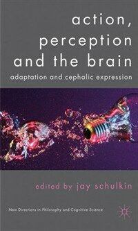 Action, perception and the brain : adaptation and cephalic expression