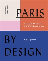 Paris by Design: An Inspired Guide to the City's Creative Side (Hardcover)