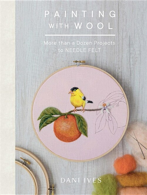 Painting with Wool: Sixteen Artful Projects to Needle Felt (Hardcover)