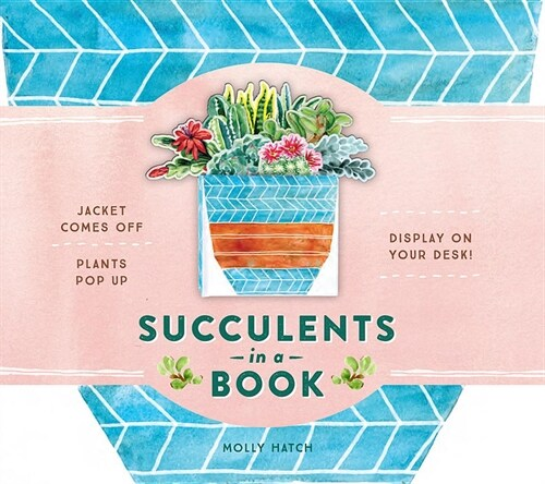 Succulents in a Book (Uplifting Editions): Jacket Comes Off. Plants Pop Up. Display on Your Desk! (Hardcover)