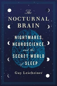 The nocturnal brain : nightmares, neuroscience, and the secret world of sleep / First U.S. edition