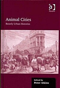 Animal Cities : Beastly Urban Histories (Hardcover)