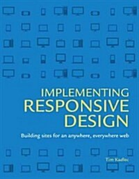 Implementing Responsive Design: Building Sites for an Anywhere, Everywhere Web (Paperback)