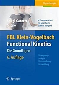 Fbl Klein-Vogelbach Functional Kinetics: Die Grundlagen: Bewegungsanalyse, Untersuchung, Behandlung (Paperback, 6, 6. Aufl., 2007.)