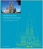 Key Buildings from Prehistory to the Present : Plans, Sections and Elevations (Hardcover)