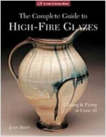 The Complete Guide to High-Fire Glazes: Glazing & Firing at Cone 10 (Paperback)