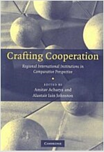 Crafting Cooperation : Regional International Institutions in Comparative Perspective (Paperback)