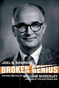 Broken Genius : The Rise and Fall of William Shockley, Creator of the Electronic Age (Paperback, 2nd ed. 2006)