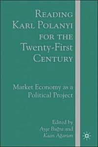 Reading Karl Polanyi for the Twenty-First Century: Market Economy as a Political Project (Hardcover)