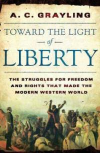 Toward the light of liberty : the struggles for freedom and rights that made the modern Western world 1st U.S. ed
