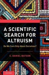 A scientific search for altruism : do we care only about ourselves?