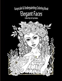 Color My Art: Elegant Faces: Grayscale & Underpainting Coloring Book (Paperback)