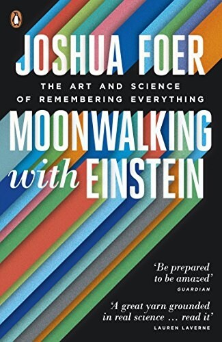 Moonwalking with Einstein : The Art and Science of Remembering Everything (Paperback)