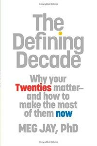 The defining decade : why your twenties matter and how to make the most of them now 1st ed