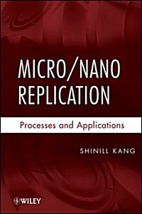 Micro/Nano Replication: Processes and Applications (Hardcover)
