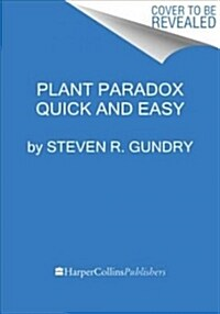The Plant Paradox Quick and Easy: The 30-Day Plan to Lose Weight, Feel Great, and Live Lectin-Free (Paperback)