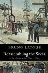 Reassembling the Social : An Introduction to Actor-network-theory (Paperback)