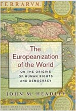 The Europeanization of the World: On the Origins of Human Rights and Democracy (Hardcover)