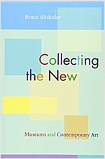 Collecting the New: Museums and Contemporary Art (Paperback)
