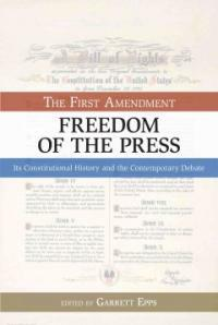 The First Amendment, freedom of the press : its constitutional history and the contemporary debate 1st American pbk. ed