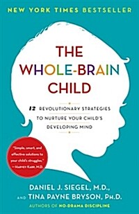 The Whole-Brain Child: 12 Revolutionary Strategies to Nurture Your Childs Developing Mind (Paperback)