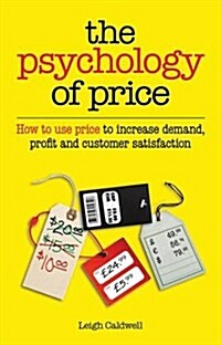 The Psychology of Price : How to Use Price to Increase Demand, Profit and Customer Satisfaction (Paperback)