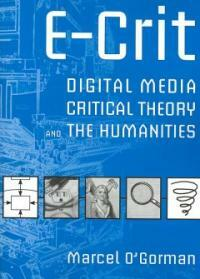 E-crit : digital media, critical theory and the humanities
