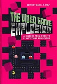 The Video Game Explosion: A History from PONG to PlayStation and Beyond (Hardcover)
