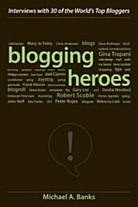 Blogging Heroes: Interviews with 30 of the Worlds Top Bloggers (Hardcover)