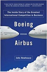 Boeing Versus Airbus: The Inside Story of the Greatest International Competition in Business (Paperback)