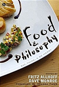 Food and Philosophy : Eat, Think, and be Merry (Paperback)