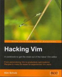 Hacking Vim : a cookbook to get the most out of thelatest Vim editor